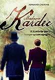 Madame Kardec a História que o Tempo Quase Apagou