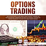 Options Trading: The Ultimate Guide to Make Money Using Financial Leverage and Risk Management. Understand the Basics of Technical Analysis and ... to Invest and Create Passive Income (1)