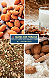 49 Recipes with Almonds: From cakes and snacks to fine desserts and tasty main dishes - measurements in grams