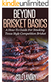 Beyond Brisket Basics: A How-To Guide On Smoking Texas Style Competition Brisket
