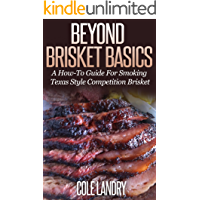 Beyond Brisket Basics: A How-To Guide On Smoking Texas Style Competition Brisket (English Edition)