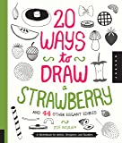 20 Ways to Draw a Strawberry and 44 Other Elegant Edibles: A Sketchbook for Artists, Designers, and Doodlers