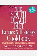 The South Beach Diet Parties and Holidays Cookbook: Healthy Recipes for Entertaining Family and Friends Kindle Edition