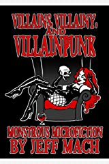 Villains, Villainy & Villainpunk: Monstrous Microfictions Kindle Edition