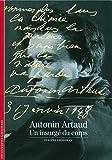 Antonin Artaud: Un insurgé du corps