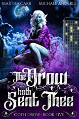 The Drow Hath Sent Thee (Goth Drow Book 5) Kindle Edition