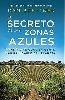 El Secreto de Las Zonas Azules: Come Y Vive Como La Gente Más Saludable del