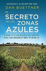 El secreto de las zonas azules: Come y vive como la gente más saludable del planeta (Spanish Edition)