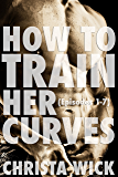 How to Train Her Curves (Training Her Curves Episodes 1-7): Three Billionaire BBW Domination and Submission Romances