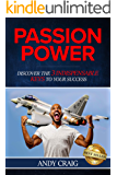 Passion Power: Discover the 3 Indispensable Keys to Your Success!