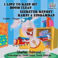 I Love to Keep My Room Clean (bilingual hungarian children's book, hungarian books for kids, magyar ) (English Hungarian Bilingual Collection)