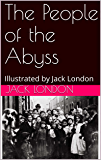 The People of the Abyss: Illustrated by Jack London (English Edition)