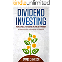 Dividend Investing: How to Build Your PASSIVE INCOME and FINANCIAL FREEDOM Through the Stock Market. A Guide to Dividend…