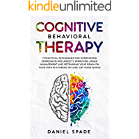 Cognitive Behavioral Therapy: 7 Practical Techniques For Overcoming Depression and Anxiety, Improving Anger Management…