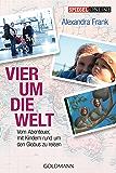 Vier um die Welt: Vom Abenteuer, mit Kindern rund um den Globus zu reisen