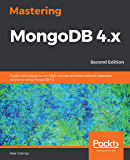 Mastering MongoDB 4.x: Expert techniques to run high-volume and fault-tolerant database solutions using MongoDB 4.x, 2nd Edition (English Edition)