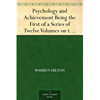 Psychology and Achievement Being the First of a Series of Twelve Volumes on the Applications of Psychology to the Problems of Personal and Business Efficiency (English Edition)