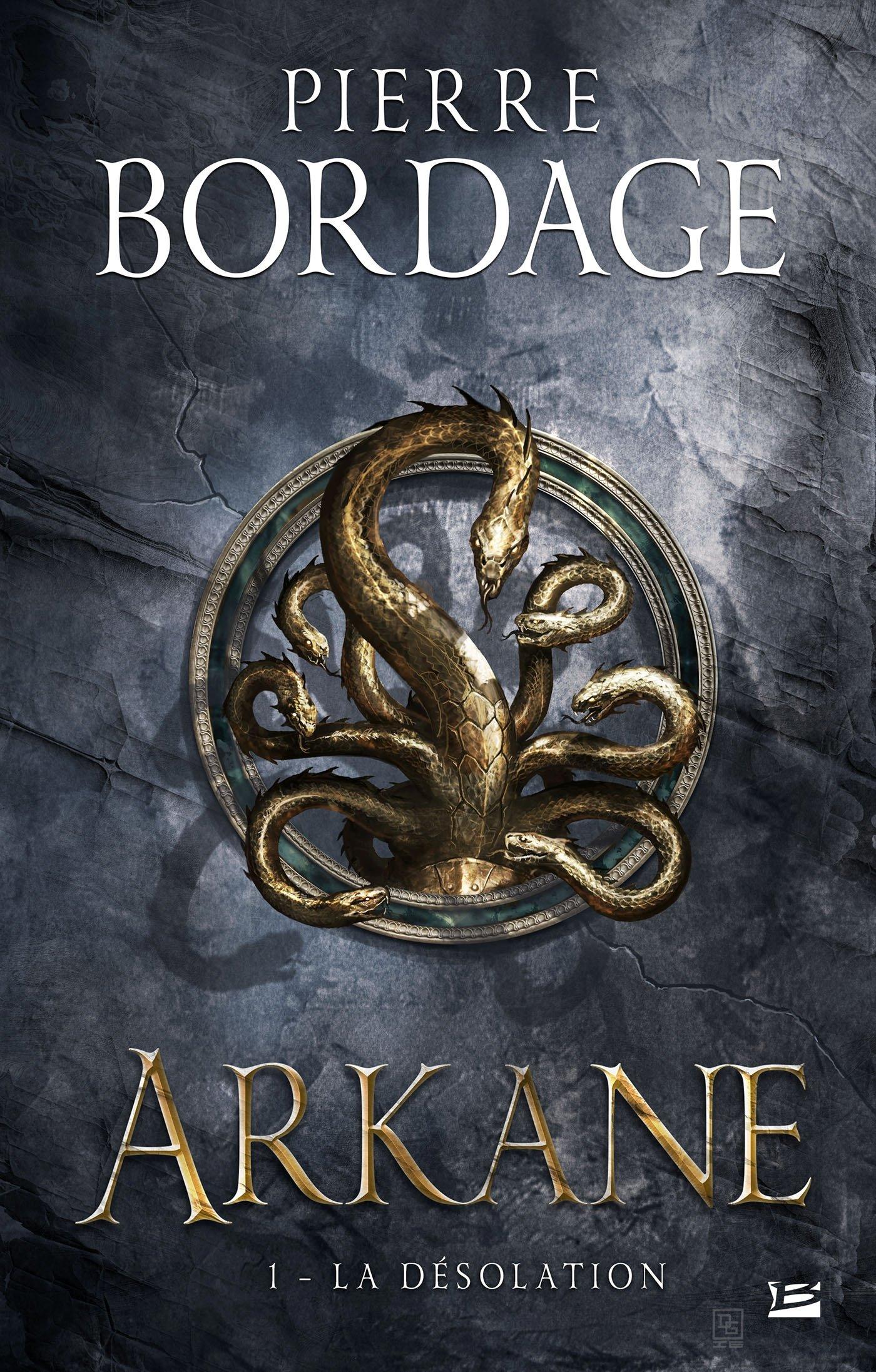 Arkane, T1 : La Désolation Relié – 15 février 2017 Pierre Bordage Bragelonne B01I4IG98G Fantasy