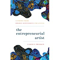 The Entrepreneurial Artist: Lessons from Highly Successful Creatives