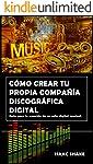 Cómo crear tu propia compañía discográfica digital: Guía para la creación de un sello digital musical.