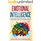 Emotional Intelligence: The Most Modern Psychologists Guide 2.0 to Improve Your Social Skills, Master Your Leadership, Boost Your EQ, Strengthen Self-Mastery and Unleash Empathy (English Edition)