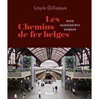 Les Chemins de Fer Belges : Hier, Aujourd'Hui, Demain