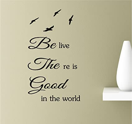 Believe There Is Good In The World Vinyl Wall Art Inspirational