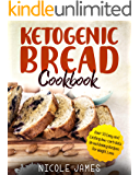 Ketogenic Bread Cookbook: Over 50 Easy and Exciting low-carb Keto Bread Baking Recipes for Weight Loss