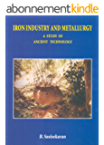 Iron Industry and Metallurgy: A Study of Ancient Technology (English Edition)