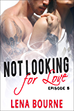 Not Looking for Love: Episode 5 (A New Adult Contemporary Romance Novel)