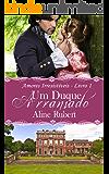 Um Duque Arranjado (Amores Irresistíveis Livro 1)
