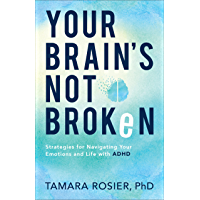 Your Brain's Not Broken: Strategies for Navigating Your Emotions and Life with ADHD