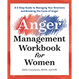 The Anger Management Workbook for Women: A 5-Step Guide to Managing Your Emotions and Breaking the Cycle of Anger