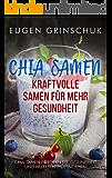 Chia Samen Buch: Kraftvolle Samen für mehr Gesundheit, schlanken Körper, gesunde Haut, Haare & Nägel: Chia Rezepte, Wirkungen, Nebenwirkungen & Studien. Chia Kochbuch & Chia Pudding Rezepte mit Power