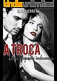 A troca: Uma proposta indecorosa (Portuguese Edition)