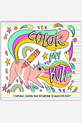 Color My Butt!: A Humorous Coloring Book to giggle and relax with Stress Relieving Cute Animal Butt Designs and Funny Quotes! Paperback