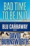 Bad Time To Be In It (A Blu Carraway Mystery Book 2)