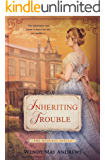Inheriting Trouble: A Sweet Regency Romance (The Bequest Series Book 1)