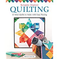 Scrappy Improv Quilting: 22 Mini Quilts to Make with Easy Piecing