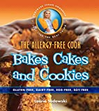The Allergy-Free Cook Bakes Cakes and Cookies: Gluten-free, Dairy-free, Egg-free, Soy-free