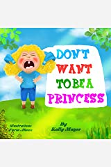 DON'T WANT TO BE A PRINCESS! Funny Rhyming Picture Book for Beginner Readers (Ages 2-6) (Princess Books for Beginner Readers 2) Kindle Edition