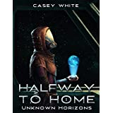 Unknown Horizons (Halfway to Home Book 1)