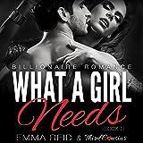 What a Girl Needs: Alpha Billionaire Romance