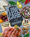 Low Carb für Einsteiger: 30-Tage-Challenge und 55 leckere Rezepte - Schnell und gesund schlank ohne zu hungern mit der Low Carb Diät – Grundlagen, Rezepte und Plan (German Edition)
