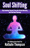 Soul Shifting: Stop Doubting Yourself, Drop the Victim Mentality, and Find Inner Harmony (Life Shifting Book 2)