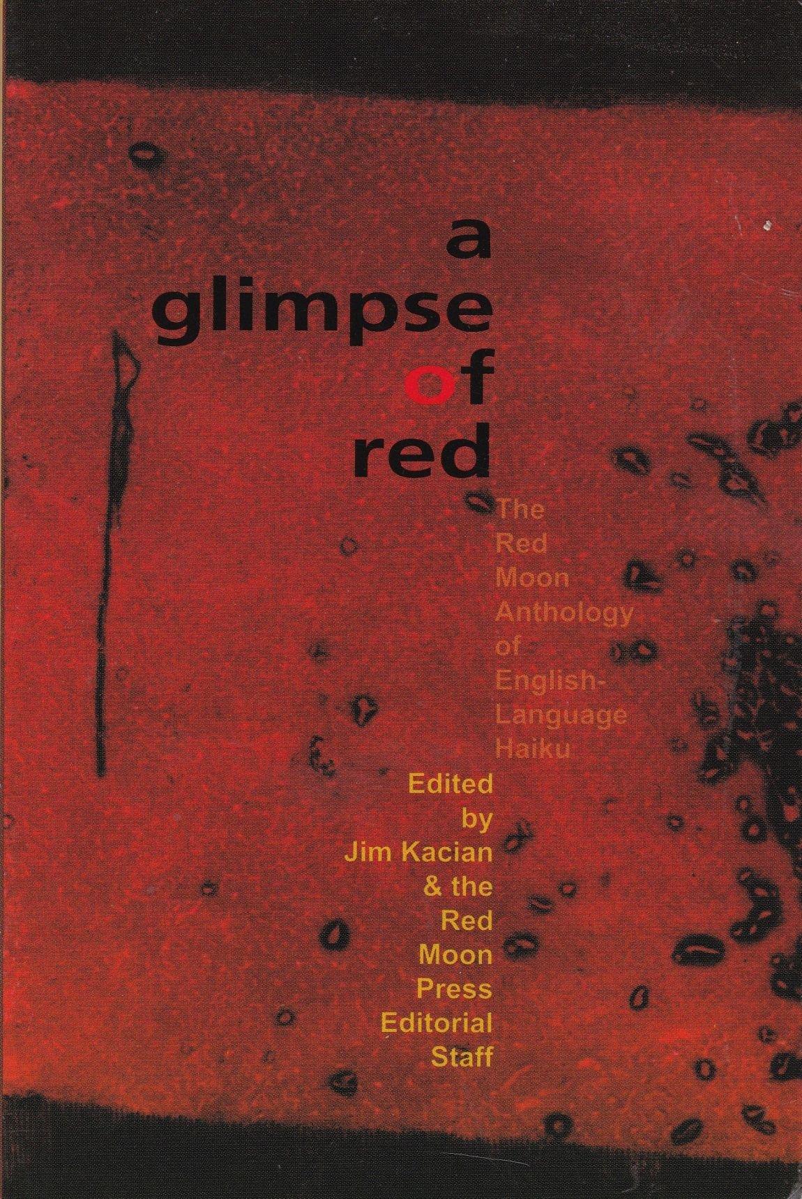 A Glimpse of Red : The Red Moon Anthology of English-Language Haiku