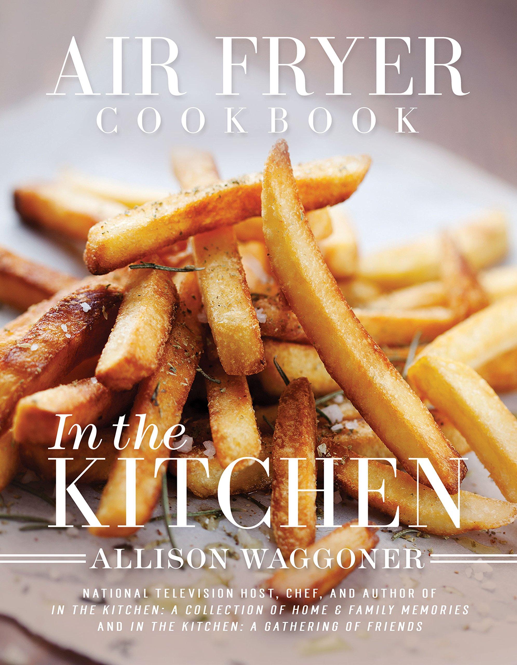Air fryer cookbook in the kitchen new edition amazon air fryer cookbook in the kitchen new edition amazon allison waggoner 9781462118090 books forumfinder Gallery
