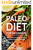 Paleo Diet: Paleo Diet for Beginners: The 21-Day Challenge to Eating Healthy and Losing Weight (Low Fat, Low Blood Pressure, Prevent Diabetes, Low Cholesterol, Fat Loss, Weight Loss Diets)