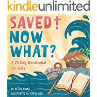 Saved! Now What?: A 20 Day Devotional for Kids