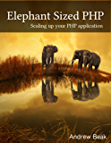 Elephant sized PHP: Scaling your PHP application